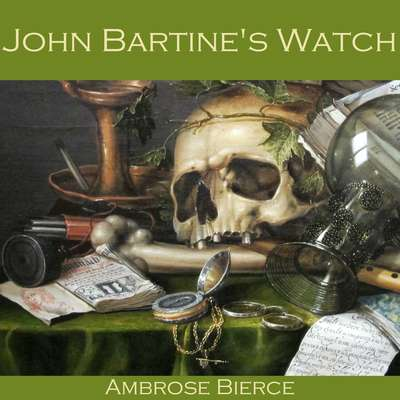 John Bartines Watch Audiobook, by Ambrose Bierce