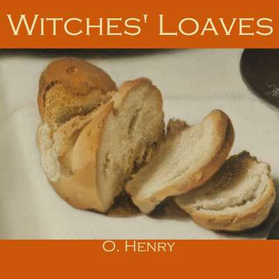 Witches Loaves Audiobook, by O. Henry