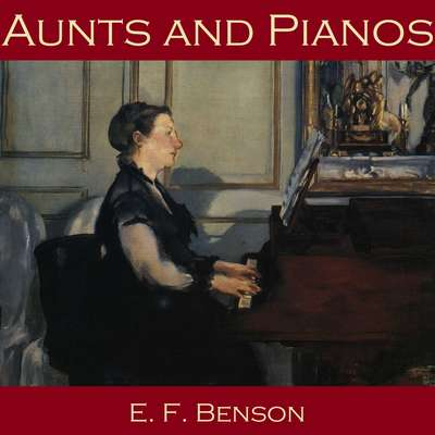 Aunts and Pianos Audiobook, by E. F. Benson