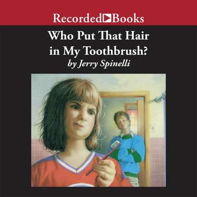 Who Put That Hair in My Toothbrush? Audiobook, by Jerry Spinelli
