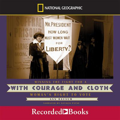 With Courage and Cloth: Winning the Fight for a Woman's Right to Vote Audiobook, by Ann Bausum