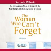 The Woman Who Cant Forget: The Extraordinary Story of Living with the Most Remarkable Memory Known to Science—A Memoir Audiobook, by Jill Price, Bart Davis