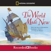 The World Made New: Why the Age of Exploration Happened and How It Changed the World Audiobook, by Marc Aronson, John W. Glenn