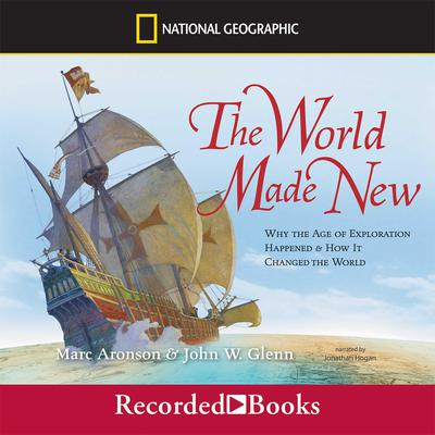 The World Made New: Why the Age of Exploration Happened and How It Changed the World Audiobook, by Marc Aronson