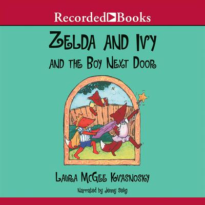 Zelda and Ivy and the Boy Next Door Audiobook, by Laura McGee Kvasnosky