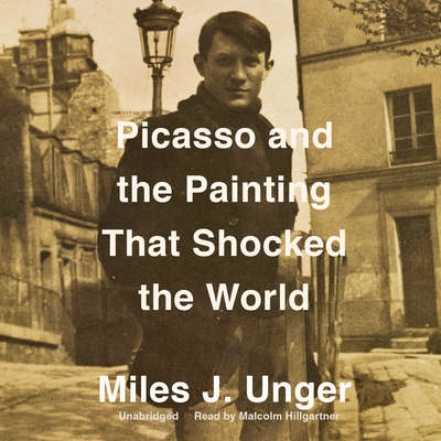 Picasso and the Painting That Shocked the World Audiobook, by Miles J. Unger