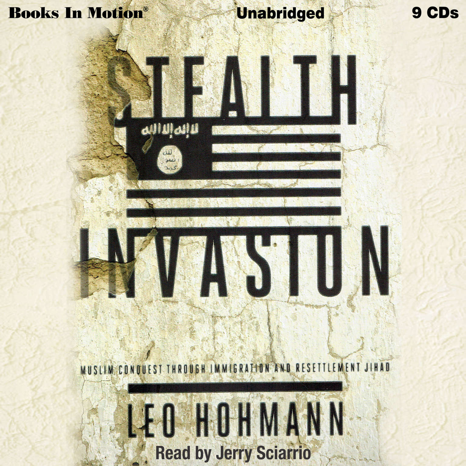 Stealth Invasion: Muslim Conquest Through Immigration & Resettlement Jihad Audiobook, by Leo Hohmann