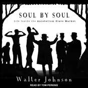 Soul by Soul: Life Inside the Antebellum Slave Market Audiobook, by Walter Johnson