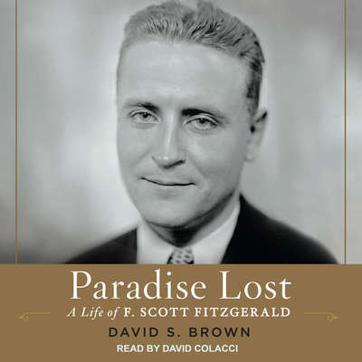 Paradise Lost: A Life of F. Scott Fitzgerald Audiobook, by David S. Brown