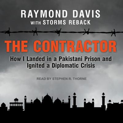 The Contractor: How I Landed in a Pakistani Prison and Ignited a Diplomatic Crisis Audiobook, by Raymond Davis