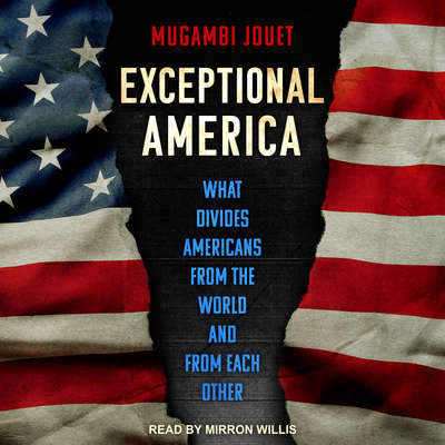 Exceptional America: What Divides Americans from the World and from Each Other Audiobook, by Mugambi Jouet