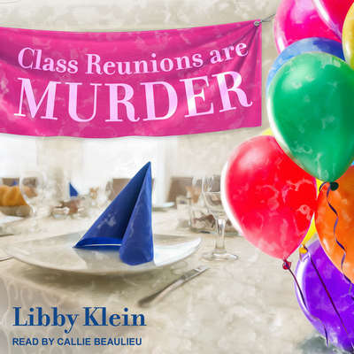 Class Reunions Are Murder Audiobook, by Libby Klein