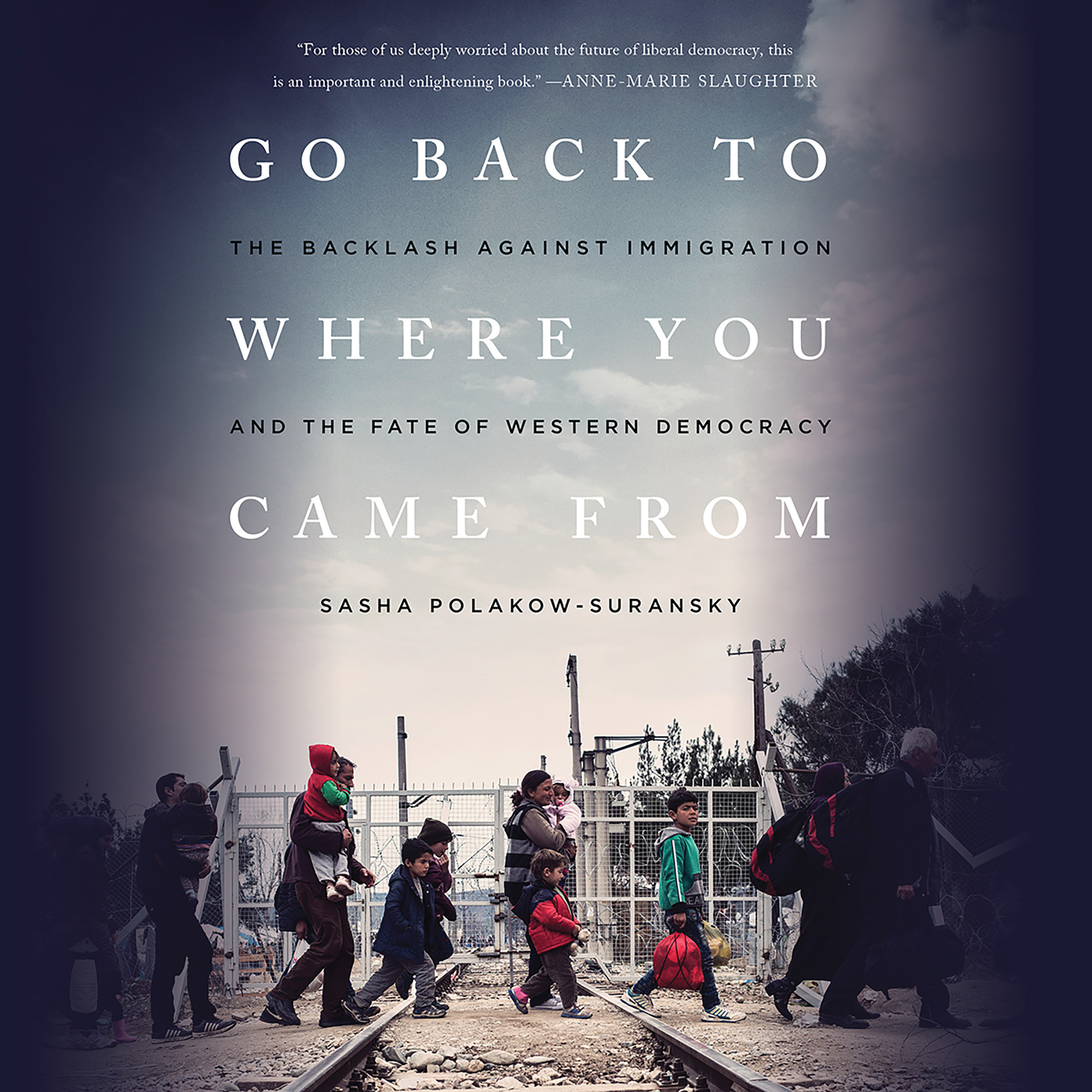 Printable Go Back to Where You Came From: The Backlash Against Immigration and the Fate of Western Democracy Audiobook Cover Art