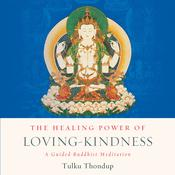 The Healing Power of Loving-Kindness: A Guided Buddhist Meditation Audiobook, by Tulku Thondup|
