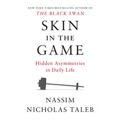 Skin in the Game: Hidden Asymmetries in Daily Life Audiobook, by Nassim Nicholas Taleb