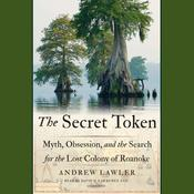 The Secret Token: Myth, Obsession, and the Search for the Lost Colony of Roanoke Audiobook, by Andrew Lawler