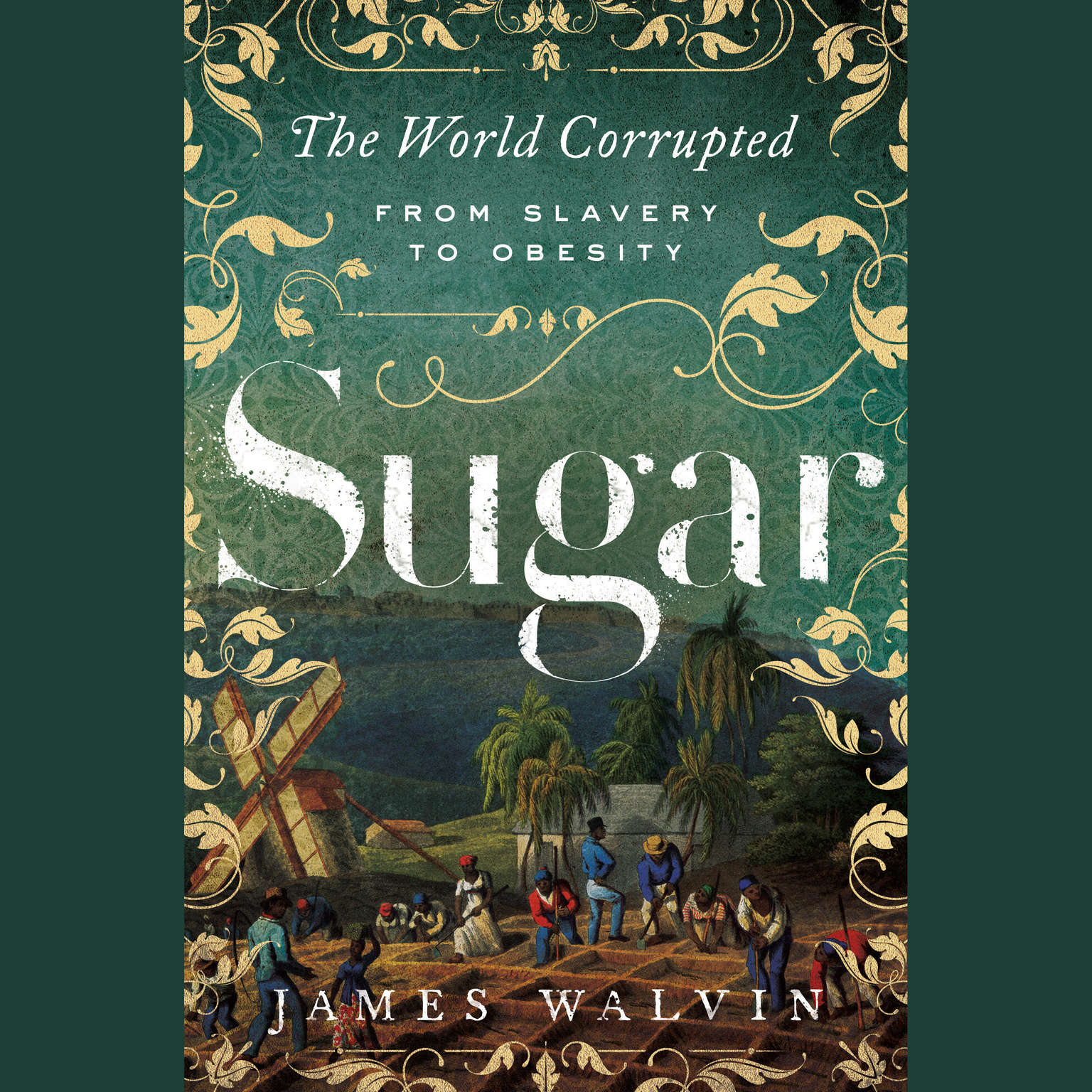 Sugar: The World Corrupted from Slavery to Obesity Audiobook, by James Walvin