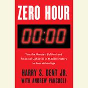 Zero Hour: Turn the Greatest Political and Financial Upheaval in Modern History to Your Advantage Audiobook, by Harry S. Dent, Andrew Pancholi