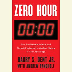 Zero Hour: Turn the Greatest Political and Financial Upheaval in Modern History to Your Advantage Audiobook, by Andrew Pancholi, Harry S. Dent, Harry S. Dent, Harry S. Dent, Harry S. Dent, Harry S. Dent