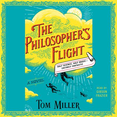 The Philosophers Flight: A Novel Audiobook, by Tom Miller