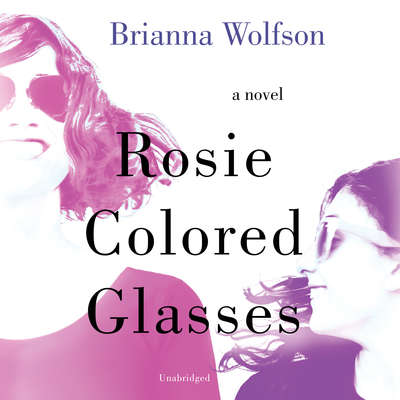 Rosie Colored Glasses: A Novel Audiobook, by Brianna Wolfson