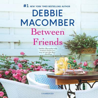 Between Friends Audiobook, by Debbie Macomber