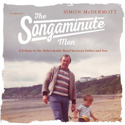 The Songaminute Man: How Music Brought My Father Home Again Audiobook, by Simon McDermott