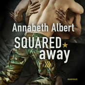 Squared Away: (Out of Uniform, #5) Audiobook, by Annabeth Albert