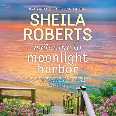 Welcome to Moonlight Harbor: A Moonlight Harbor Novel Audiobook, by Sheila Roberts