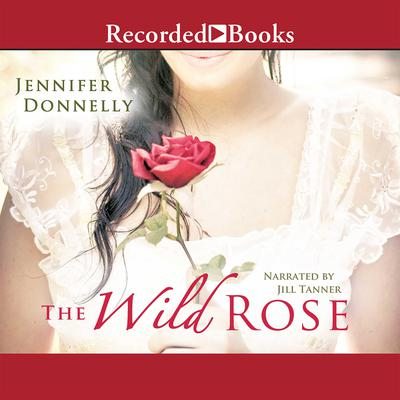 The Wild Rose Audiobook, by Jennifer Donnelly