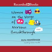 Women on the Verge of a Nervous Breakthrough Audiobook, by Ruth Pennebaker