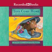 Toys Come Home: Being the Early Experiences of an Intelligent Stingray, a Brave Buffalo, and a Brand-New Someone Called Plastic Audiobook, by Emily Jenkins