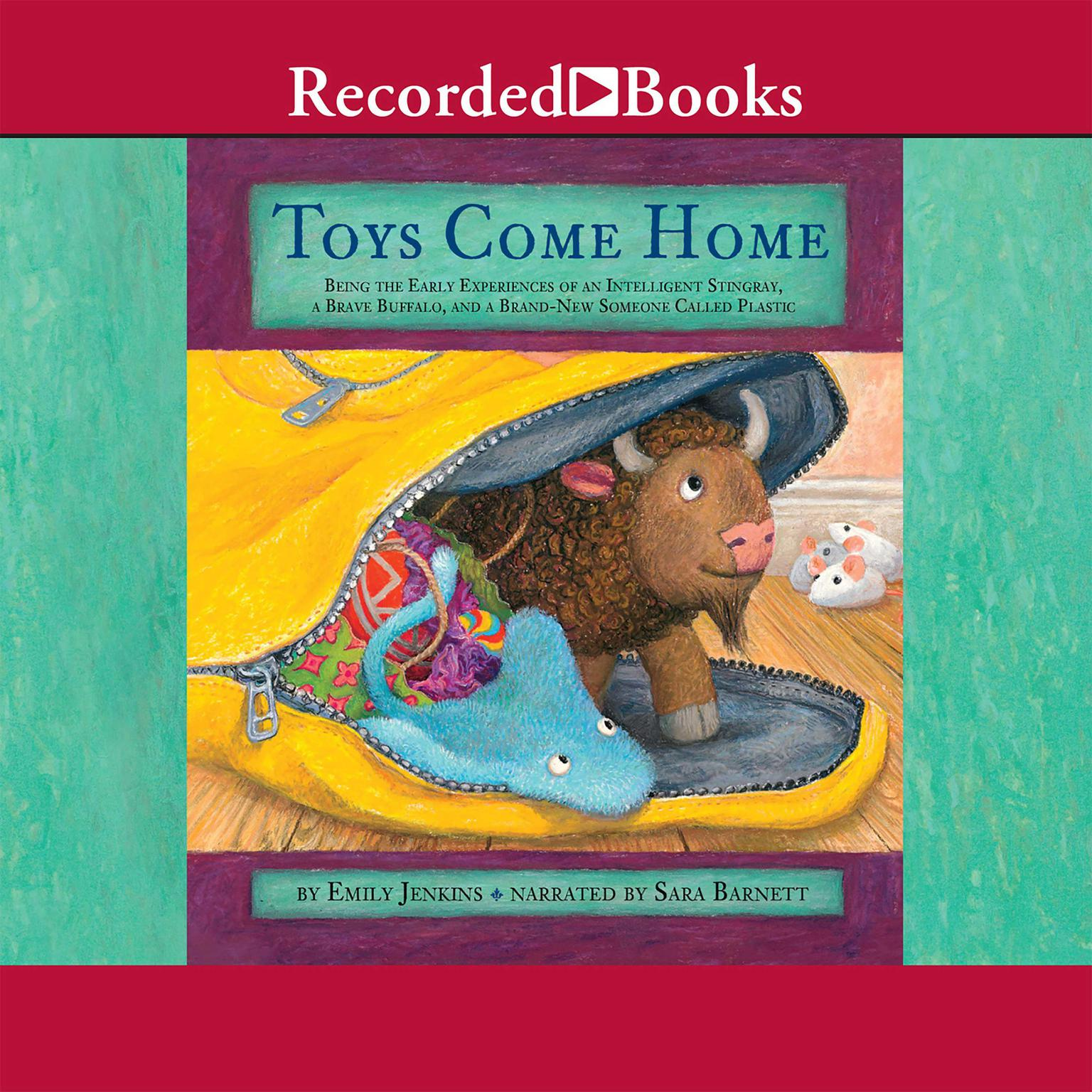 Printable Toys Come Home: Being the Early Experiences of an Intelligent Stingray, a Brave Buffalo, and a Brand-New Someone Called Plastic Audiobook Cover Art