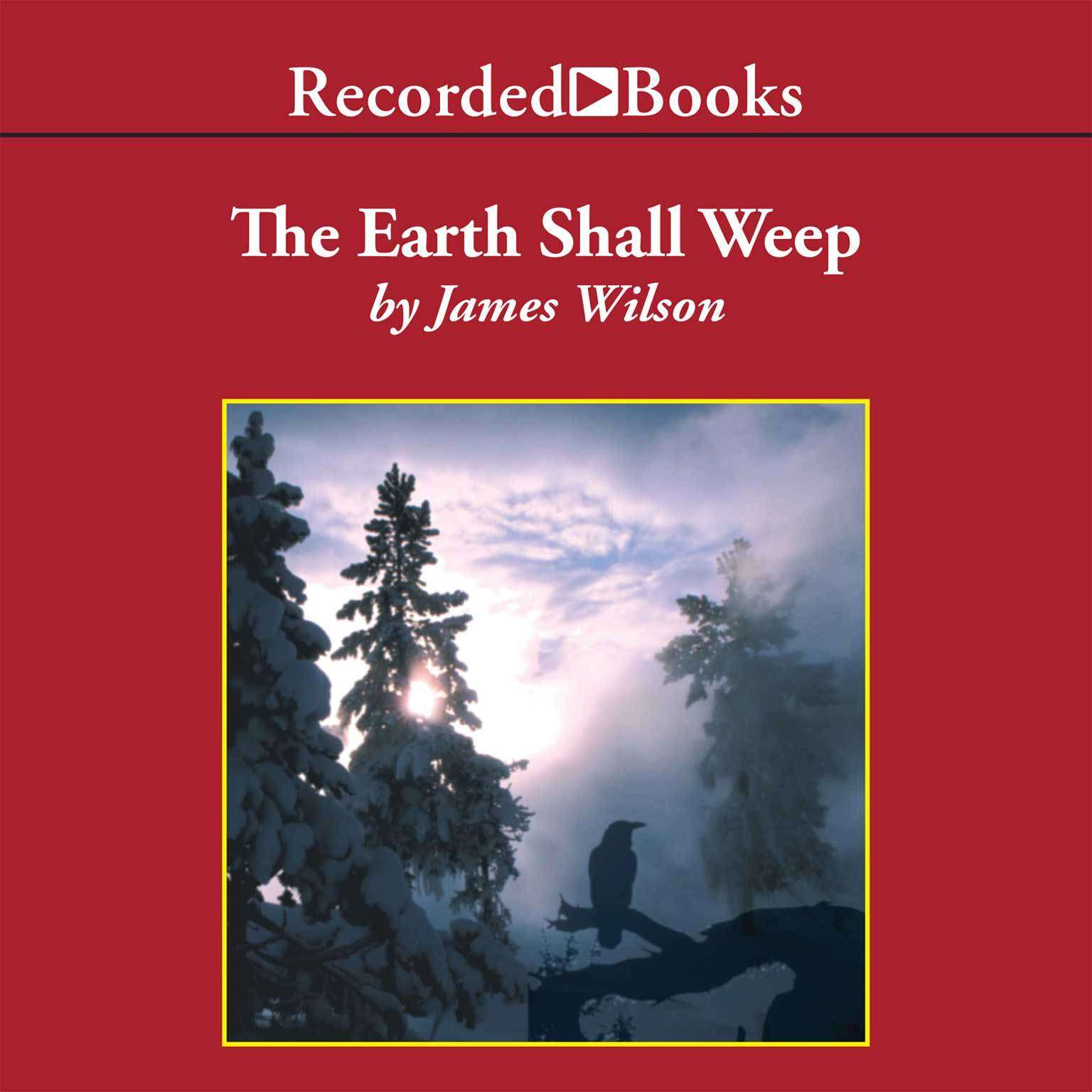 The Earth Shall Weep: A History of Native America Audiobook, by James Wilson