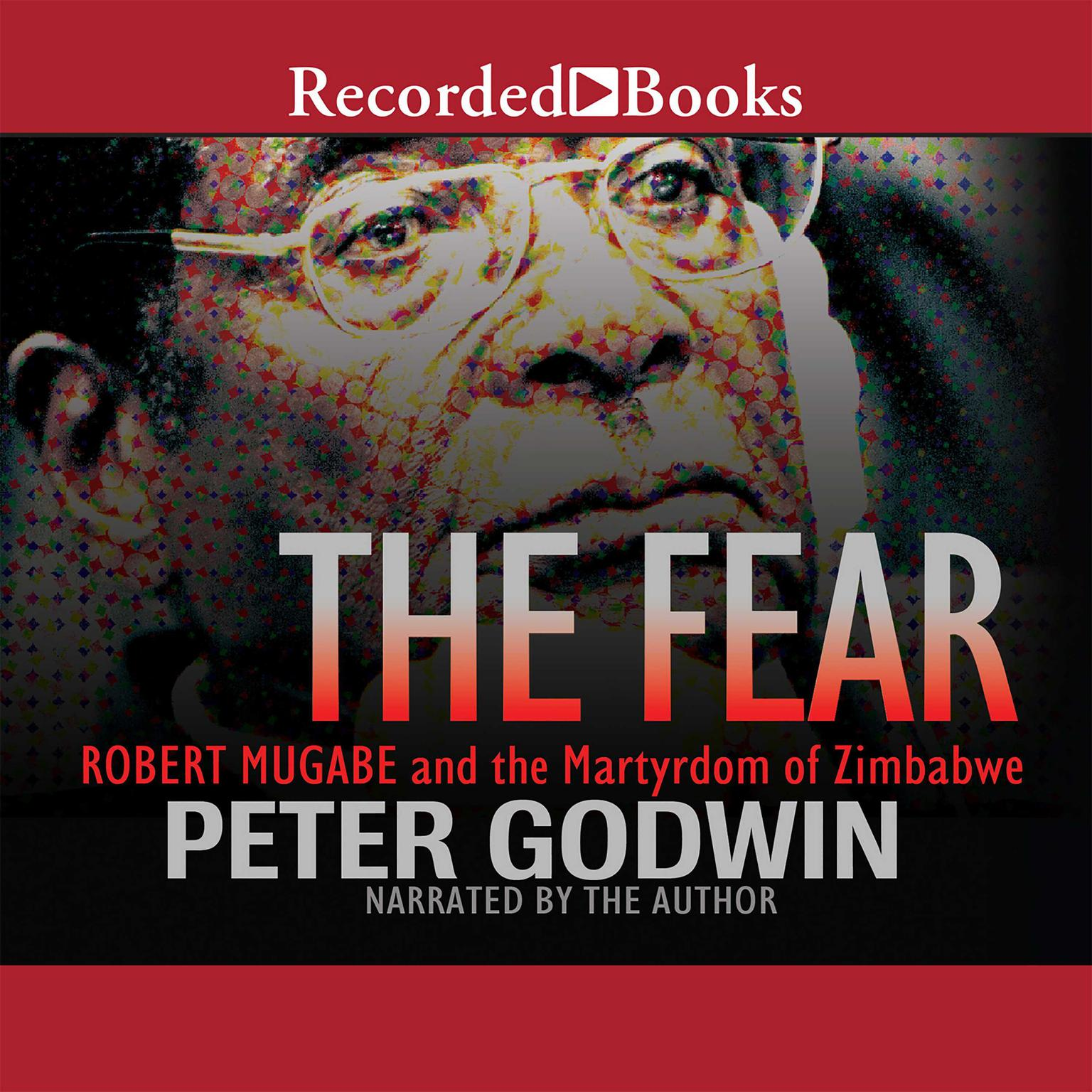 Printable The Fear: Robert Mugabe and the Martyrdom of Zimbabwe Audiobook Cover Art