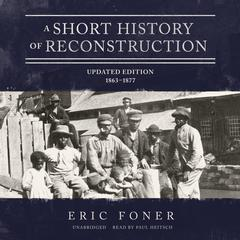 A Short History of Reconstruction, Updated Edition: 1863–1877 Audiobook, by Eric Foner