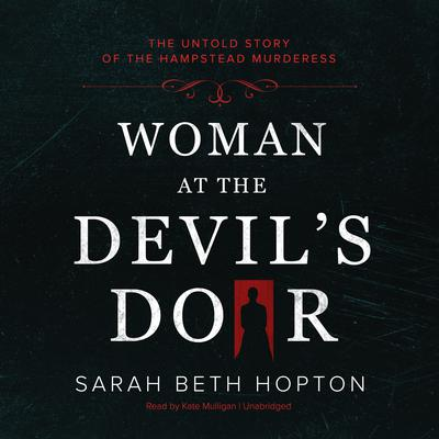 Woman at the Devil's Door: The Untold Story of the Hampstead Murderess Audiobook, by Sarah Beth Hopton