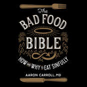 The Bad Food Bible: How and Why to Eat Sinfully Audiobook, by Aaron Carroll, Aaron Carroll, Aaron Carroll