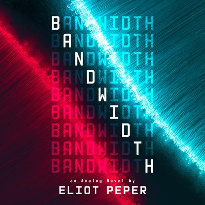 Bandwidth Audiobook, by Eliot Peper