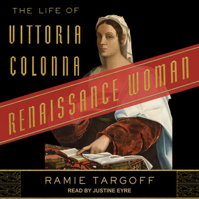 Renaissance Woman: The Life of Vittoria Colonna Audiobook, by Ramie Targoff