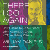There I Go Again: How I Came to Be Mr. Feeny, John Adams, Dr. Craig, KITT, and Many Others Audiobook, by William Daniels