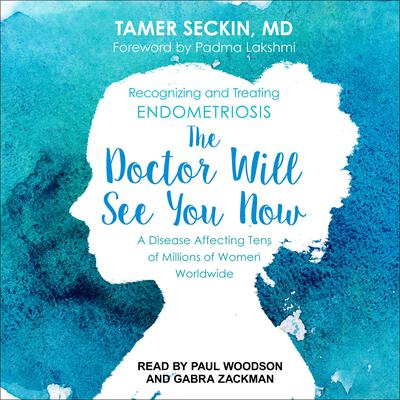 The Doctor Will See You Now: Recognizing and Treating Endometriosis Audiobook, by Tamer Seckin