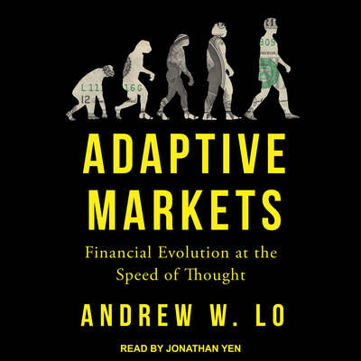 Adaptive Markets: Financial Evolution at the Speed of Thought Audiobook, by Andrew W. Lo