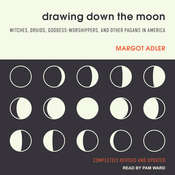Drawing Down the Moon: Witches, Druids, Goddess-Worshippers, and Other Pagans in America Audiobook, by Margot Adler