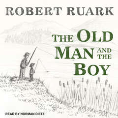 The Old Man and the Boy Audiobook, by Robert Ruark