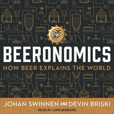 Beeronomics: How Beer Explains the World Audiobook, by Johan Swinnen