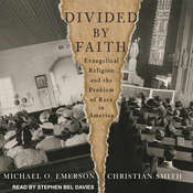 Divided by Faith: Evangelical Religion and the Problem of Race in America Audiobook, by Michael O. Emerson, Christian Smith