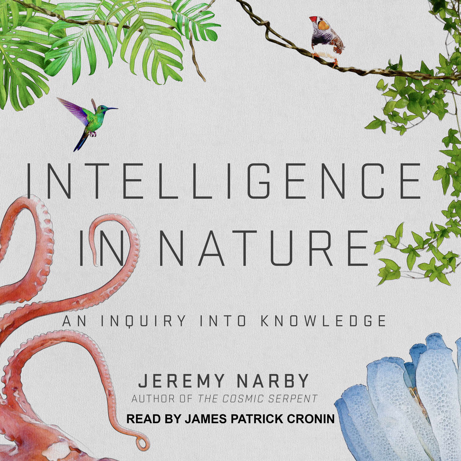 Intelligence in Nature: An Inquiry into Knowledge Audiobook, by Jeremy Narby