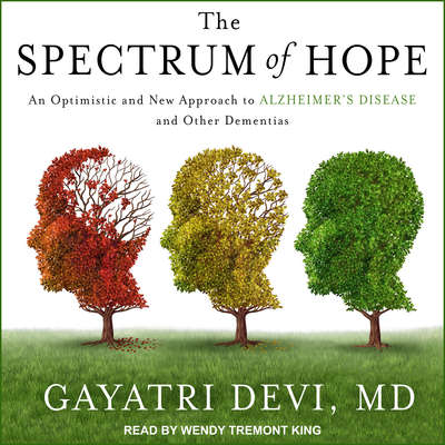 The Spectrum of Hope: An Optimistic and New Approach to Alzheimers Disease and Other Dementias Audiobook, by Gayatri Devi
