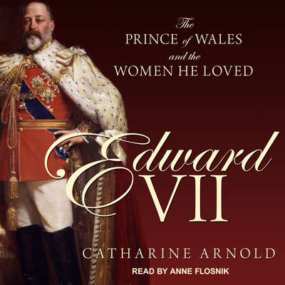 Edward VII: The Prince of Wales and the Women He Loved Audiobook, by Catharine Arnold